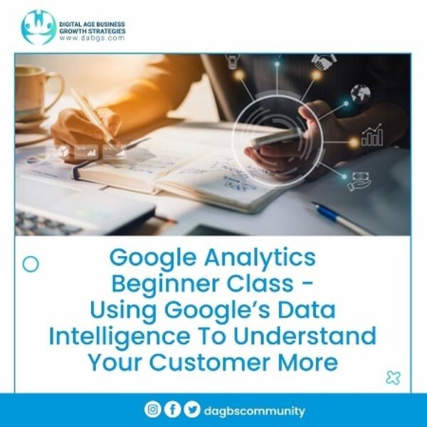 17. Google Analytics Beginner Class- Using Google's Data Intelligence To Understand Your Customer